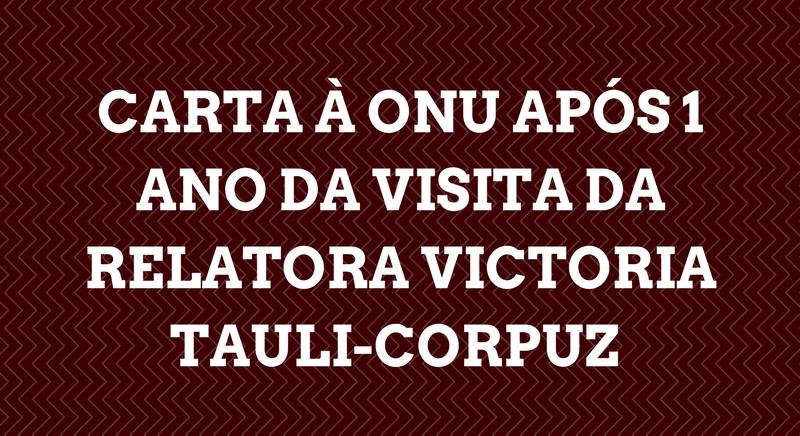 Carta à ONU após um ano da visita da Relatora Victoria Tauli-Corpuz