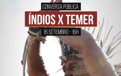 Conversa Pública: Índios x Temer