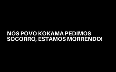 NÓS POVO KOKAMA PEDIMOS SOCORRO, ESTAMOS MORRENDO!