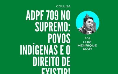 ADPF 709 no Supremo: Povos Indígenas e o direito de existir!