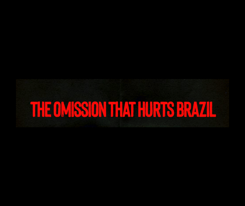 THE OMISSION THAT HURTS BRAZIL