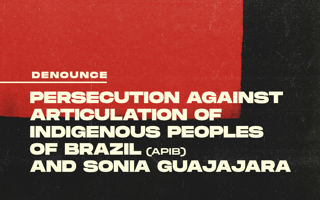 Federal Government pursues and tries to silence the Articulation of the Indigenous Peoples of Brazil and Sonia Guajajara