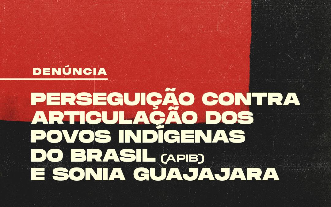 Governo Federal persegue e tenta calar a Articulação dos Povos Indígenas do Brasil e Sonia Guajajara