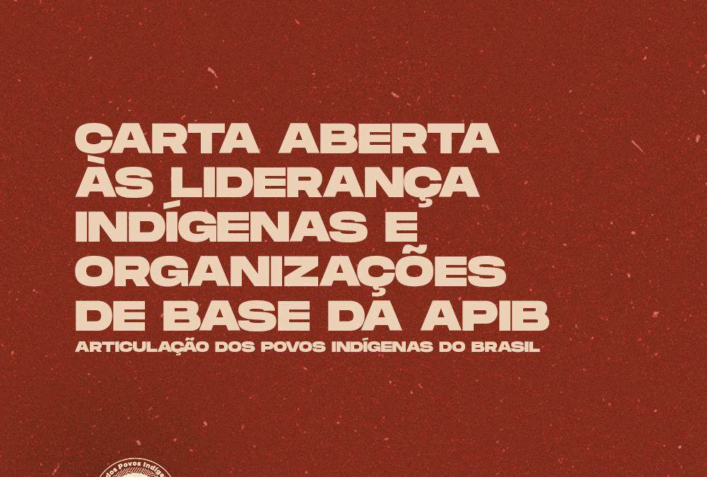CARTA ABERTA ÀS LIDERANÇA INDÍGENAS E ORGANIZAÇÕES DE BASE DA APIB – ARTICULAÇÃO DOS POVOS INDÍGENAS DO BRASIL